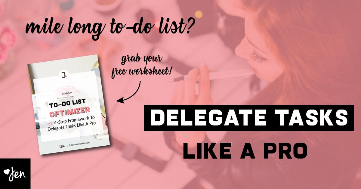 mile long to-do list? learn how to delegate tasks like a pro | jennifer-franklin.com